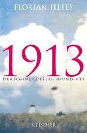 Florian Illies. 1913 - Der Sommer des Jahrhunderts. 320 Seiten. Fischer. 2012