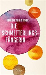 Kinstner, Margarita: Die Schmetterlingsfängerin : Roman / Margarita Kinstner. Hamburg : Zsolnay, 2015. - 288 S.