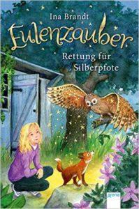 Ina Brandt: Eulenzauber - Rettung für Silberpfote. Band 2. Arena. 132 Seiten. 2015