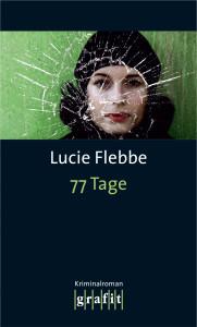 Lucie Flebbe: 77 Tage. 255 Seiten. Grafit. 2012