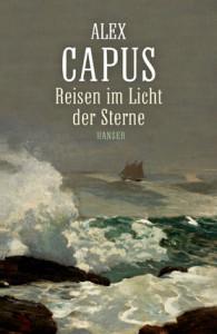allex Capus: Reisen im Licht der Sterne