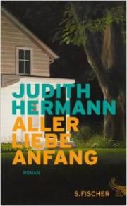 Judith Hermann: Aller Liebe Anfang. 224 Seiten Verlag: S. FISCHER. 2014 Sprache