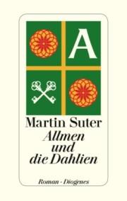 Martin Suter: Allmen nd die Dahlien. 2013 Seiten. Diogenes. 2013
