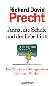 Richard David Precht: Anna, die Schule und der Liebe gott. Der Verrrat