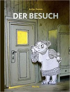 Antje Damm: Der Besuch. Frankfurt: Moritz-Verlag 2015, 36 farbig illustrierte Seiten, fest geb.