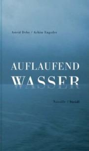 Astrid Dehle / Achim Engstler: Auflaufend Wasser.113 Seiten. Novelle. Steidl Verlag. 2013