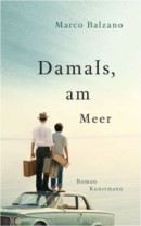 Balzano, Marco: Damals, am Meer. 221 Seiten. Kunstmann, 2011.