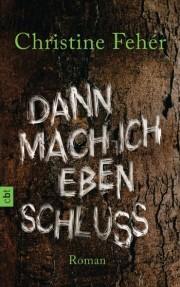 Christine Fehér: Dann mach ich eben Schluss. 416 Seiten Verlag: cbt. 2013