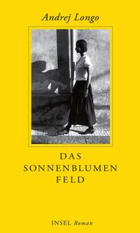 Andrej Longo. Das Sonnenblumenfeld.193 Seiten. Insel Verlag. 2012