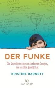 Kristine Barnett Der Funke, der autistische Junge, der es allen gezeigt hat 320 Seiten. Verlag Kaliash. 2014