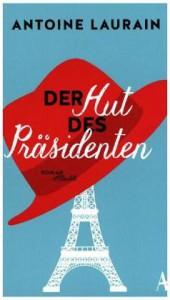 Antoine laurent: der hut des Präsidenten. 240 Seiten. Verlag: Atlantik. 2016