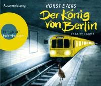Horst Evers: Der König von Berlin. 6 CDs 436 Minuten. Argon Verlag. 2013