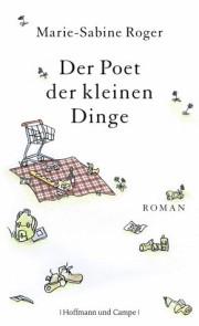Marie-Sabine Roger: Der Poet der kleien Dinge. Hoffman und Campe. 2011