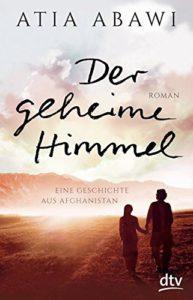 Atia Abawi: Der geheime Himmel – Eine Geschichte aus Afghanistan, dtv-das junge Buch 2015, 338S.
