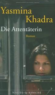 Yasmina Khadra. Die Attentäterin. Roman. 279 Seiten. Nagel & Kimsche. 2007