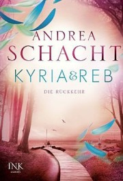Andrea Schacht. Kyria&Reb: Dei Rückkehr. 352 Seiten. Egmont INK. 2013