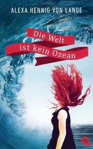 Die Welt ist kein Ozean von Alexa Hennig von Lange