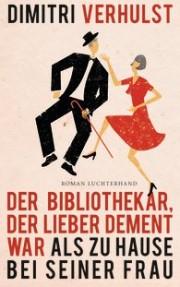 """Dimitri Verhulst: """"Der Bibliothekar, der lieber dement sein wollte als zu Hause bei seiner Frau"""" Luchterhand, 2. Aufl. München 2013, 140 S., aus dem Niederl."""