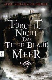 April Genevive tucholke. Fürchte nicht das tiefe blaue Meer. 384 Seiten Verlag: cbt.  2013