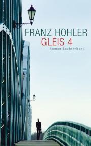 Franz Hohler: Gleis 4. 224 Seiten. Roman. Luchterhand Literaturverlag. 2013