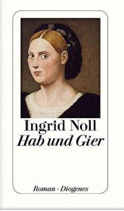 Ingrid Noll: Hab und Gier. Roman Diogenes. 2014