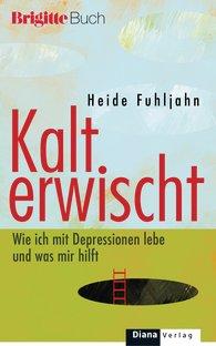 """Brigitte Buch, Heide Fuhljahn, """"Kalt erwischt - wie ich mit Depressionen lebe und was mir dabei hilft. 320 Seiten. 2013 Diana Verlag;"""