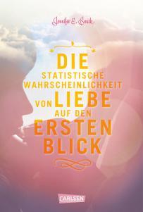 Die statistische Wahrscheinlichkeit von Liebe auf den ersten Blick: Jennifer E. Smith. 224 S. Carlsen Verlag. 2012