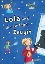 Isabel Abedi: Lola und die einzige Zeugin. Band 9. 307 S. Loewe. 2014