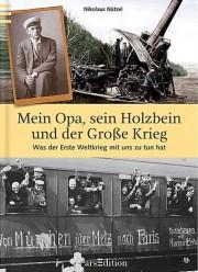 Nikolaus Nützel: Mein Opa, sein Holzbein und der Große Krieg. Was der Erste Weltkrieg mit uns zu tun hat. 144 S. arsEdition. 2013