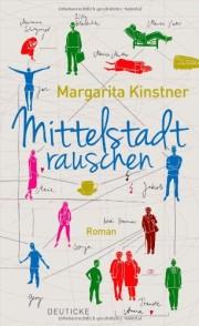 Margarita Kinstner. Mittelstadtrauschen. Roman. 2013