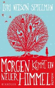 Lori Nelson Spielmann. Morgen komt ein neuer Himmel. 368 Seiten Verlag: FISCHER Krüger; Auflage: 8 (24. März 2014)
