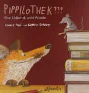 Lorenz Pauli und Kathrin Schärer: Pippilothek - eine Bibliothek wirkt Wunder