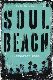 Kate Harrison: Soul Beach (2) - Schwarzer Sand. 376 Seiten. Loewe Verlag. 2014