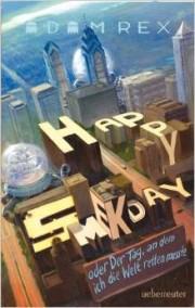 """Adam Rex """"Happy Smekday oder Der Tag, an dem ich die Welt retten musste"""". Ueberreuter Verlag, 446 Seiten, Deutsche Ausgabe von 2014, Originalausgabe von 200"""