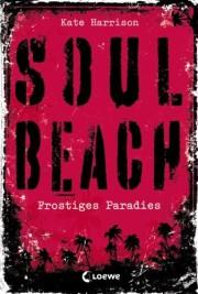 Kate Harrison: Soul Beach. Frostiges Paradies. 350 Seiten. Loewe Verlag. 2013