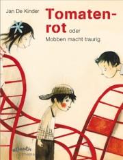 Kinder, Jan de:Tomatenrot : oder Mobben macht traurig / Jan de Kinder. - Zürich : Atlantis, 2014. - O. Pag. : überw. Ill. - Aus d. Niederländ.