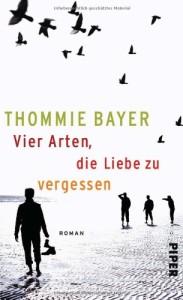 Tommie Bayer: Vier Arten die Liebe zu vergessen