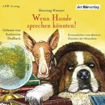 Wiesner Henning Wenn Hunde sprechen könnten! Gekürzte Lesung von Katharina Thalbach Der Hörverlag 2013