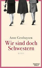 Anne Gesthuysen: Wir sind doch Schwestern. 416 S. Kiepenheuer & Witsch. 2012
