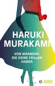 Haruki Murakami: Von Männern, die keine Frauen haben. 254 Seiten. Dumont Verlag. 2014