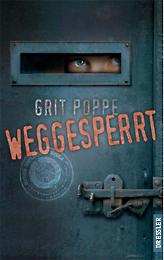 Gritt Poppe: Weggesperrt. 330 S. Verlag Dressler. 2009